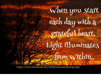 illumination: https://  When you start  each day with a  grateful heart,  Light illuminates  within.
