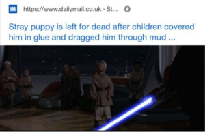 Animals, Children, and Puppy: https://www.dailymail.co.uk St...  Stray puppy is left for dead after children covered  him in glue and dragged him through mud ... They were animals! And I slaughtered them like animals, I HATE THEM!!!
