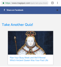 Magiquiz: https://www.magiquiz.com/quiz/are-you-more:  f  Share on Facebook  Take Another Quiz!  Plan Your Busy Week and We'll Reveal  Which Ancient Queen Was Your Past Life