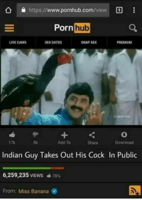 Pornhub, Sex, and Banana: https://www.pornhub.com/view  Pornhub  LIVE CAMS  SEX DATES  SNAP SEX  PREMIU  17k  5k  Add To  Share  Download  Indian Guy Takes Out His Cock In Public  6,259,235 VIEWS 78%  From: Miss Banana
