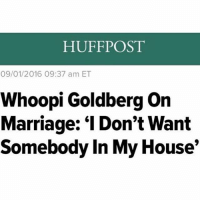 "Creates dust: HUFFPOST  09/01/2016 09:37 am ET  Whoopi Goldberg on  Marriage: ""I Don't Want  Somebody In My House Creates dust"