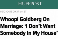 "gm (rp @carolynduchene): HUFFPOST  09/01/2016 09:37 am ET  Whoopi Goldberg on  Marriage: ""l Don't Want  Somebody In My House gm (rp @carolynduchene)"