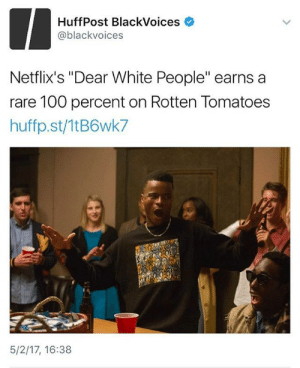 "Anaconda, Netflix, and Tumblr: HuffPost BlackVoices  @blackvoices  Netflix's ""Dear White People"" earns a  rare 100 percent on Rotten Tomatoes  huffp.st/1tB6wk7  5/2/17, 16:38 thepowerofblackwomen:  Netflix's ""Dear White People"" just earned a coveted 100 percent on Rotten Tomatoes. Even after critics boycotting and claiming that the show is anti-white, creator Justin Simien and the cast got the last laugh! #StayMadRacists"
