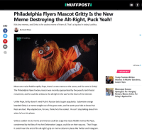 Bad, Hockey, and Instagram: HUFFPOST  Philadelphia Flyers Mascot Gritty Is the New  Meme Destroying the Alt-Right, Puck Yeah!  Kids love memes, and Gritty is the coolest meme of them all. That's a big deal in today's politics.  840  By David Moye  Content loading  ...  AdChoices D  TRENDING  Trump Provides Written  Answers To Mueller Questions,  Lawyer Says  @GRITTYNHL  ER  Move over racist Reddit reptile, Pepe, there's a new meme on the scene, and his name is Gritty!  The Philadelphia Flyers hockey mascot was recently appropriated by the peaceful anti-fascist  movement, and he could be a blow to the alt-right in the war for the heart of the internet.  Mississippi Senator  Apologizes For Hanging  Remark, Blames Critics For  Using lt Against Her  Unlike Pepe, Gritty doesn't need Putin's Russian bots to gain popularity. Subversive orange  bearded Gritty is a meme straight out of the grass roots, and he wants your kids to know that  Nazis are bad. My adopted son, for one, thinks he's the coolest. He can't stop talking about hinm  when he's on his phone.  Gritty's sudden rise to meme prominence could be a sign that racist Reddit memes like Pepe,  condemned by the likes of the Anti-Defamation League, could be on their way out. That's huge.  It could mean the end of the alt-right's grip on meme culture in places like Twitter and Instagram