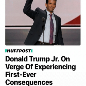 Donald Trump, Tumblr, and Blog: HUFFPOSTI  Donald Trump Jr. On  Verge Of Experiencing  First-Ever  Consequences parskis:ngl this has probably been my favorite headline of today