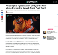 Bad, Hockey, and Instagram: HUFFPOSTI  Philadelphia Flyers Mascot Gritty Is the New  Meme Destroying the Alt-Right, Puck Yeah!  Kids love memes, and Gritty is the coolest meme of them all. That's a big deal in today's politics.  840  By David Moye  Content loading  ...  AdChoices D  TRENDING  Trump Provides Written  Answers To Mueller Questions,  Lawyer Says  @GRITTYNHLATWITTER  Move over racist Reddit reptile, Pepe, there's a new meme on the scene, and his name is Gritty!  The Philadelphia Flyers hockey mascot was recently appropriated by the peaceful anti-fascist  movement, and he could be a blow to the alt-right in the war for the heart of the internet.  Mississippi Senator  Apologizes For Hanging  Remark, Blames Critics For  Using It Against Her  Unlike Pepe, Gritty doesn't need Putin's Russian bots to gain popularity. Subversive orange  bearded Gritty is a meme straight out of the grass roots, and he wants your kids to know that  Nazis are bad. My adopted son, for one, thinks he's the coolest. He can't stop talking about hinm  when he's on his phone.  Gritty's sudden rise to meme prominence could be a sign that racist Reddit memes like Pepe,  condemned by the likes of the Anti-Defamation League, could be on their way out. That's huge.  It could mean the end of the alt-right's grip on meme culture in places like Twitter and Instagram