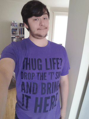 Life, Got, and Day: HUG LIFE?  OROP THE T'S  AND BRI  T HE Got a new shirt in the other day