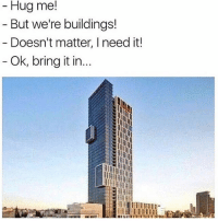 😂😂😂😂: Hug me!  But we're buildings!  Doesn't matter, I need it!  Ok, bring it in... 😂😂😂😂