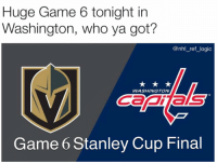 I honestly think Vegas will come back and force a Game 7: Huge Game 6 tonight in  Washington, who ya got?  @nhl_ref_logic  WASHINGTON  Canas  Game 6 Stanley Cup Final I honestly think Vegas will come back and force a Game 7
