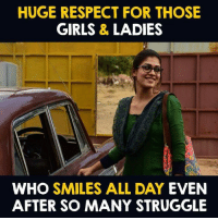 Girls, Memes, and Respect: HUGE RESPECT FOR THOSE  GIRLS & LADIES  WHO SMILES ALL DAY EVEN  AFTER SO MANY STRUGGLE 🙏🙏🙏