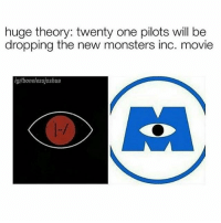 CHECK MY STORY FOR MY THEORY: huge theory: twenty one pilots will be  dropping the new monsters inc. movie  ig//bonelessjoshua CHECK MY STORY FOR MY THEORY