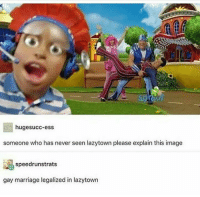 Funny, Gay, and Lazytown: hugesucc-ess  someone who has never seen lazytown please explain this image  speedrunstrats  gay marriage legalized in lazytown