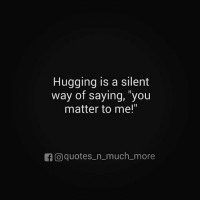 "Memes, Quotes, and Tag Someone: Hugging is a silent  way of saying, ""you  matter to me!  O quotes n much more Via @quotes_n_much_more 🙏 hugs goodvibes positivity awakespiritual Tag someone who needs a hug 🤗😘"