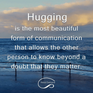 Beautiful, Memes, and Doubt: Hugging  is the most beautiful  form of communication  that allows the other  person to know beyond a  doubt that they matter  Heidi Dellaire
