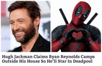 This is probably a longshot, but I do think it'd be epic if Hugh did a Classic Clint Eastwood Western Remake like: 'The Good, The Bad, & The Ugly'  ~ ZenPool: Hugh Jackman claims Ryan Reynolds Camps  Outside His House So He'll Star In Deadpool This is probably a longshot, but I do think it'd be epic if Hugh did a Classic Clint Eastwood Western Remake like: 'The Good, The Bad, & The Ugly'  ~ ZenPool