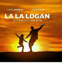 Memes, Hugh Jackman, and Keen: HUGH JACKMAN  DAFNE KEEN  LA LA LOGAN  FROM THE DIRECTOR OF WALK THE LINE This is my fourth Logan post today😂What does that tell you? Via: @cinemajokes wolverine logan hughjackman xmen x23 xmenmovies xmenfirstclass xmenapocalypse deadpool wadewilson ryanreynolds marvel professorx patrickstewart charlesxavier