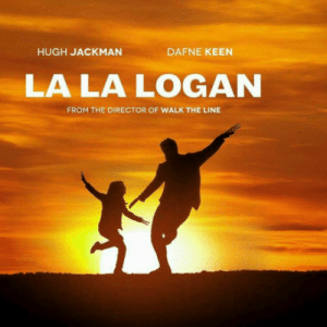 Hugh Jackman, Keen, and Walk the Line: HUGH JACKMAN  DAFNE KEEN  LA LA LOGAN  FROM THE DIRECTOR OF WALK THE LINE La La Logan