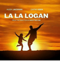 Memes, Hugh Jackman, and Keen: HUGH JACKMAN  DAFNE KEEN  LALA LOGAN  FROM THE DIRECTOR OF WALK THE LINE Logan was so good! I'm watching it again today!