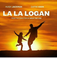 Memes, Hugh Jackman, and Keen: HUGH JACKMAN  DAFNE KEEN  LALA LOGAN  FROM THE DIRECTOR OF WALK THE LINE