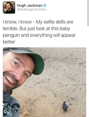Hugh Jackman is pure wholesome: Hugh Jackman  @RealHughJackman  I know, I know My selfie skills are  terrible. But just look at this baby  penguin and everything will appear  better Hugh Jackman is pure wholesome
