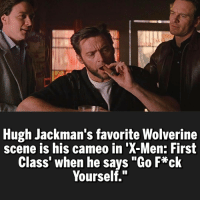 "Memes, Wolverine, and X-Men: Hugh Jackman's favorite Wolverine  scene is his cameo in X-Men: First  Class' when he says ""Go F*ck  Yourself."" One of the coolest scenes 😂 @dcfact"