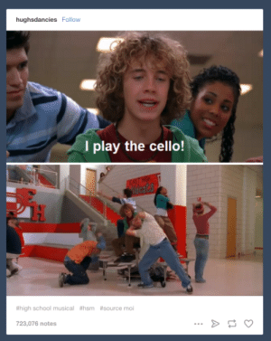 """High School Musical, School, and Tumblr: hughsdancies Follow  I play the cello!  2  #high school musical  #source moi  #hsm  723,076 notes 51 Hilarious """"High School Musical"""" Tumblr Posts And Tweets"""