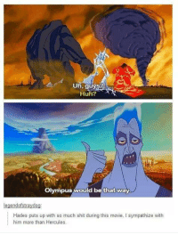 Disney, Huh, and Memes: Huh?  Olympus would be that way  Hades puts up with so much shit during this movie, I sympathize with  him more than Hercules Hades gonna hade - Alternative Disney
