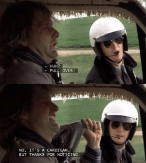 laughoutloud-club:  A throwback to dumb and dumber: HUH?  PULL OVER !  NO, IT'S A CARDIGAN,  BUT THANKS FOR NOTICING. laughoutloud-club:  A throwback to dumb and dumber
