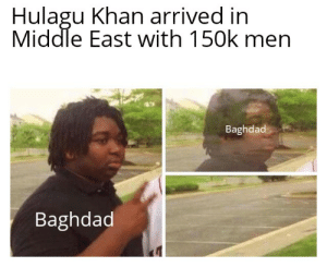 Thanks weekly contest I didn't know this part of history: Hulagu Khan arrived in  Middle East with 150k men  Baghdad  Baghdad Thanks weekly contest I didn't know this part of history