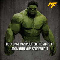 Memes, Hulk, and 🤖: HULK ONCE MANIPULATED THE SHAPE OF  ADAMANTIUM BY SQUEEZING IT That takes some immense strength