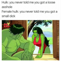 shots fired: Hulk: you never told me you got a loose  asshole  Female hulk: you never told me you got a  small dick shots fired