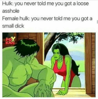 Bruh I just got back from skating really fast...what do I do now?: Hulk: you never told me you got a loose  asshole  Female hulk: you never told me you got a  small dick Bruh I just got back from skating really fast...what do I do now?