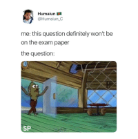 Definitely, Paper, and Question: Humaiun  @Humaiun_C  me: this question definitely won't be  on the exam paper  the question:  Cb  SP 😂
