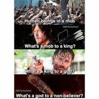 God, Memes, and Maniacal: Human beings in a mob  AMCDailyDead  What's a mob to a king?  What's a king to a god?  AMCDaily Dead  What's a god to a non-believer? (Macabre Maniac)
