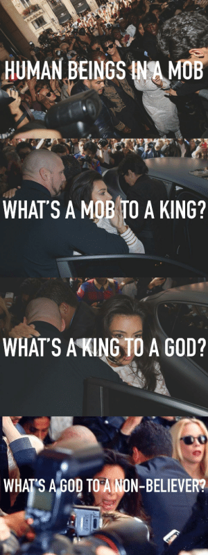 God, Human, and King: HUMAN BEINGS INA MOB   WHAT'S A MOB TO A KING?   WHATS A KING TO A GOD?   WHATS A G0D TOANON-BELIEVER?