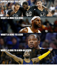 Memes, 🤖, and Mob: HUMAN BEINGS INAMOB  23  2A  WHATS A MOB TO A KING  @NBAMEMES  WHATS AKING TO A GOD  WHATS AGOD TO A NON-BELIEVER Who don't believe in anything.