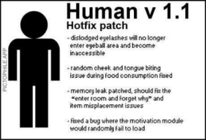 "Fail, Food, and Module: Human v 1.1  Hotfix patch  - dislodged eyelashes will no longer  enter eyeball area and become  inaccessible  a.  -random cheek and tongue biting  issue during food consumption fixed  0  0  memory leak patched, should fix the  enter room and forget why"" and  item misplacement issues  fiked a bug where the motivation module  would randomly fail to load Would like"