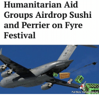 """Drinking, Ja Rule, and Memes: Humanitarian Aid  Groups Airdrop Sushi  and Perrier on Fyre  Festival  Full Story: thehardtimes.net """"I thought I was going to be grinding on Ja Rule, drinking Cristal, and really soaking in the islands culture. Instead, I am probably going to get heatstroke and didn't even get to hang with Travis Barker."""""""