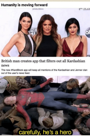 News, Kardashian, and British: Humanity is moving forward  ME  British man creates app that filters out all Kardashian  news  The new #KardBlock app will keep all mentions of the Kardashian and Jenner clan  out of the user's news feed.  carefully, he's a hero