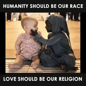 Make love, not war!: HUMANITY SHOULD BE OUR RACE  LOVE SHOULD BE OUR RELIGION Make love, not war!