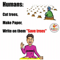 """Indianpeoplefacebook, Paper, and Logical: Humans:  Cut trees,  Make Paper  Write on them  """"Save trees  GAJODHAR  LA GHNG What A Logic Sir Ji.."""