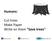 """Paper, Saved, and Cutting: Humans:  Cut trees  Make Paper  Write on them """"Save trees""""  @Sarcastic Us  @Sarcasmlol  Sarcasmlol.com"""