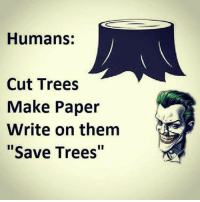 """Memes, Trees, and 🤖: Humans:  Cut Trees  Make Paper  Write on them  Save Trees"""""""