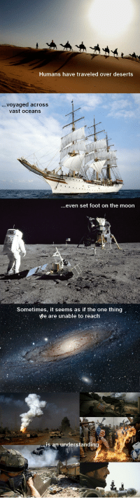 Imgur, Moon, and Ocean: Humans have traveled over deserts  voyaged across  vast oceans  ..even set foot on the moon  Sometimes, it seems as if the one thing  We are unable to reach  is an understandin Found on imgur