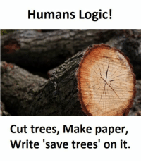 Paper, Saved, and Cutting: Humans Logic!  Cut trees, Make paper,  Write save trees' on it.
