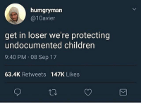 Children, Memes, and Mood: humgryman  @10avier  get in loser we're protecting  undocumented children  9:40 PM 08 Sep 17  63.4K Retweets 147K Likes 💁🏾‍♀️💁🏿‍♂️ MOOD ALL.DAY.EVERY.DAY meangirls 💅🏾 . . DreamersInVegas at LatinGRAMMY TO SIGN PETITION SEE LINK IN BIO @UndocuMedia 👈🏾✍🏾 . . immigration dreamer undocumentedunafraid dreamact TPS temporaryprotectedstatus dreamers undocumented immigrant immigrants latingrammys