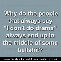 """booking.com: Humor meetscomics com Humormeets comics com  Why do the people  that always say  """"I don't do drama  always end up in  the middle of some  bullshit?  Humor mee  SCOn ICS. Com  book.com/Humormeet"""