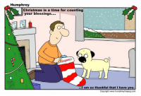 Memes, 🤖, and Copyright: Humphrey  Christmas is a time for counting  your blessings....  Q Q  UrtpHREY  I am so thankful that I have  you.  Copyright www.humphreythepug.com Merry Christmas everyone 🎄🎄