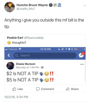 Tipping, lets talk about it by HRMisHere MORE MEMES: Huncho Bruce Wayne  @Justin blu1  Anything i give you outside this mf bill is the  Pookie Earl @flyazzcaddy  thoughts?  Verizon  12:12 PM  K Search  Diasia Munson  Saturday at 7:49 PM  $2 Is NOT A TIP  Like  Comment  Share  10/2/18, 3:34 PM Tipping, lets talk about it by HRMisHere MORE MEMES