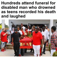 Hundreds of people filled a Florida church for the funeral of a disabled man who drowned while a group of teens taunted him, did nothing to help him and recorded his death. Thirty-one-year-old Jamel Dunn died on July 9 in a retention pond in Cocoa, Florida, but it took days for his body to be discovered on July 14. Dunn's death was horrifyingly recorded by a group of teenagers, ages 14 to 16, who were heard in the video laughing at him as he struggled and drowned. More than 200 mourners dressed in red gathered for the funeral of the disabled man at Zion Orthodox Primitive Baptist Church on Saturday, the Daily Mail reported. moorinfo: Hundreds attend funeral for  disabled man who drowned  as teens recorded his death  and laughed Hundreds of people filled a Florida church for the funeral of a disabled man who drowned while a group of teens taunted him, did nothing to help him and recorded his death. Thirty-one-year-old Jamel Dunn died on July 9 in a retention pond in Cocoa, Florida, but it took days for his body to be discovered on July 14. Dunn's death was horrifyingly recorded by a group of teenagers, ages 14 to 16, who were heard in the video laughing at him as he struggled and drowned. More than 200 mourners dressed in red gathered for the funeral of the disabled man at Zion Orthodox Primitive Baptist Church on Saturday, the Daily Mail reported. moorinfo